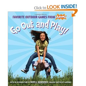 Go Out And Play Favorite Outdoor Games From Kaboom. Go Out and Play!