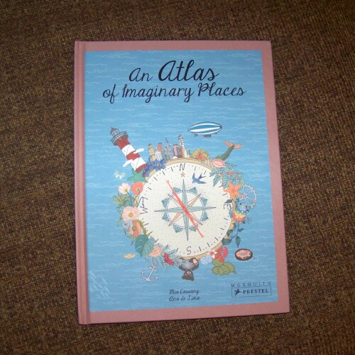 Book Review:  An Atlas of Imaginary Places by Mia Cassany & Ana de Lima
