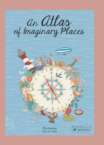 Holiday Gift Guide:  An Atlas of Imaginary Places by Mia Cassany and Ana de Lima