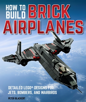 Holiday Gift Guide:  How to Build Brick Airplanes by Peter Blackert